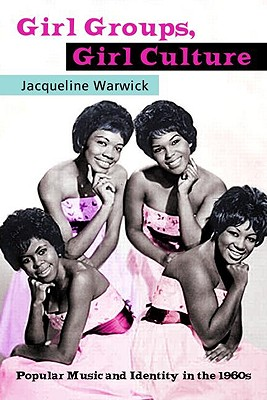 Girl Groups, Girl Culture By Warwick, Jacqueline